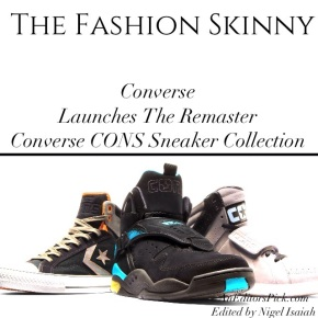 The Fashion Skinny: Converse Launch The Remaster Converse CONS Sneaker Collection