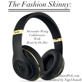 The Fashion Skinny: Alexander Wang Collaborates With Beats by Dr. Dre