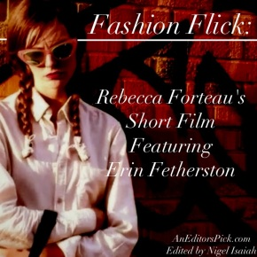 Fashion Flick: Rebecca Forteau's Short Film Featuring Erin Fetherston