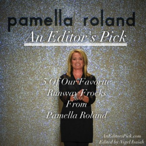 An Editor's Pick: 5 Of Our Favorite Runway Frocks From Pamella Roland