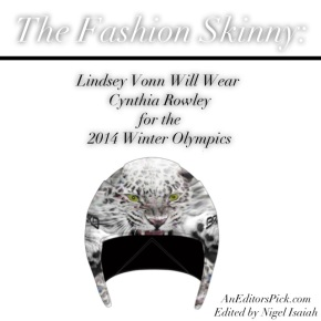 The Fashion Skinny:  Lindsey Vonn Will Wear Cynthia Rowley For The 2014 Winter Olympics